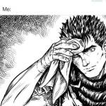When your friend is planning to read berserk and think it's a fun, adventurous manga
