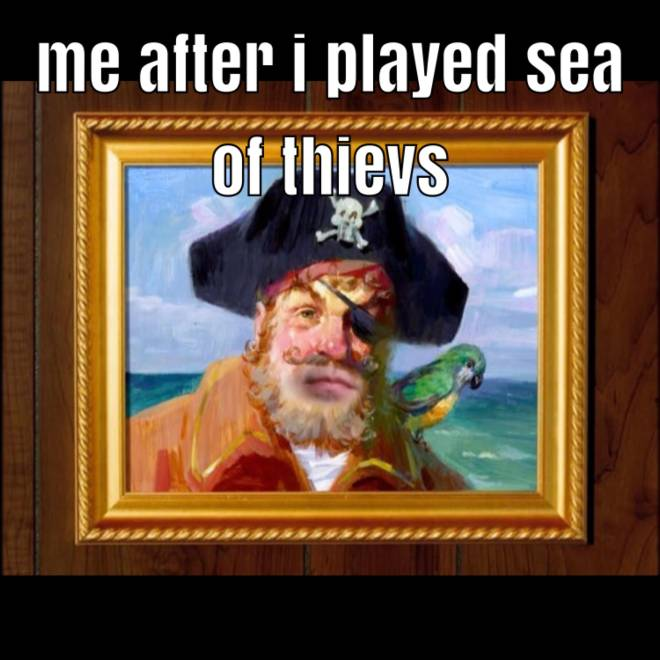 Sea of Thieves: General - Me after playing sea of thieves image 2