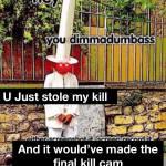 When someone steals ur kill