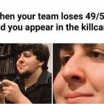 Don't you just hate when you lose a game 39/40 and you appear on kill cam?