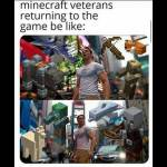 I didnt play minecraft for a year, and I agree.