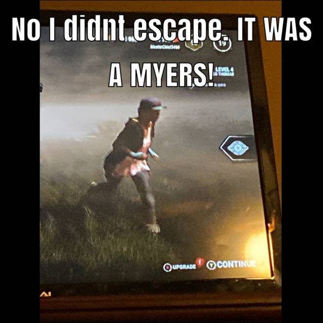 "Dead by Daylight: Memes - My Friend: ""Did you escape already? Did you die?"" Me: image 1"