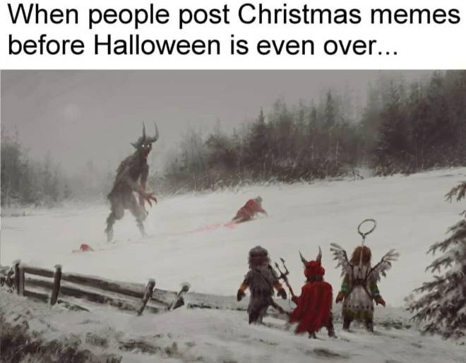 Entertainment: Memes - October spooks. : when people post Christmas memes before Halloween's is over image 2