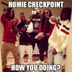 Homie checkpoint!