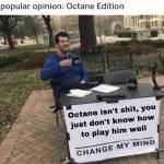 OCTANE IS A GREAT LEGEND OKAY