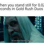 Gold rush is so much fun!.... UNTIL YOU'RE LOOTING AND GET KRABERED