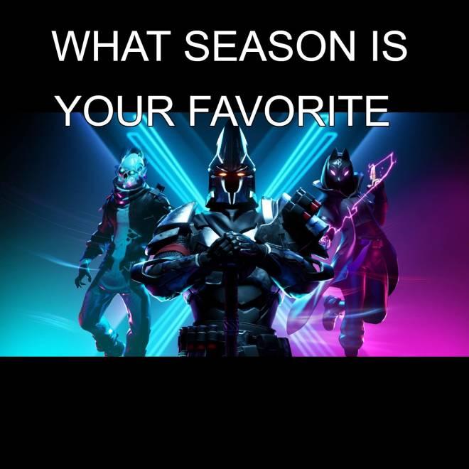 Fortnite: Memes - What is your favorite Fortnite season   image 1